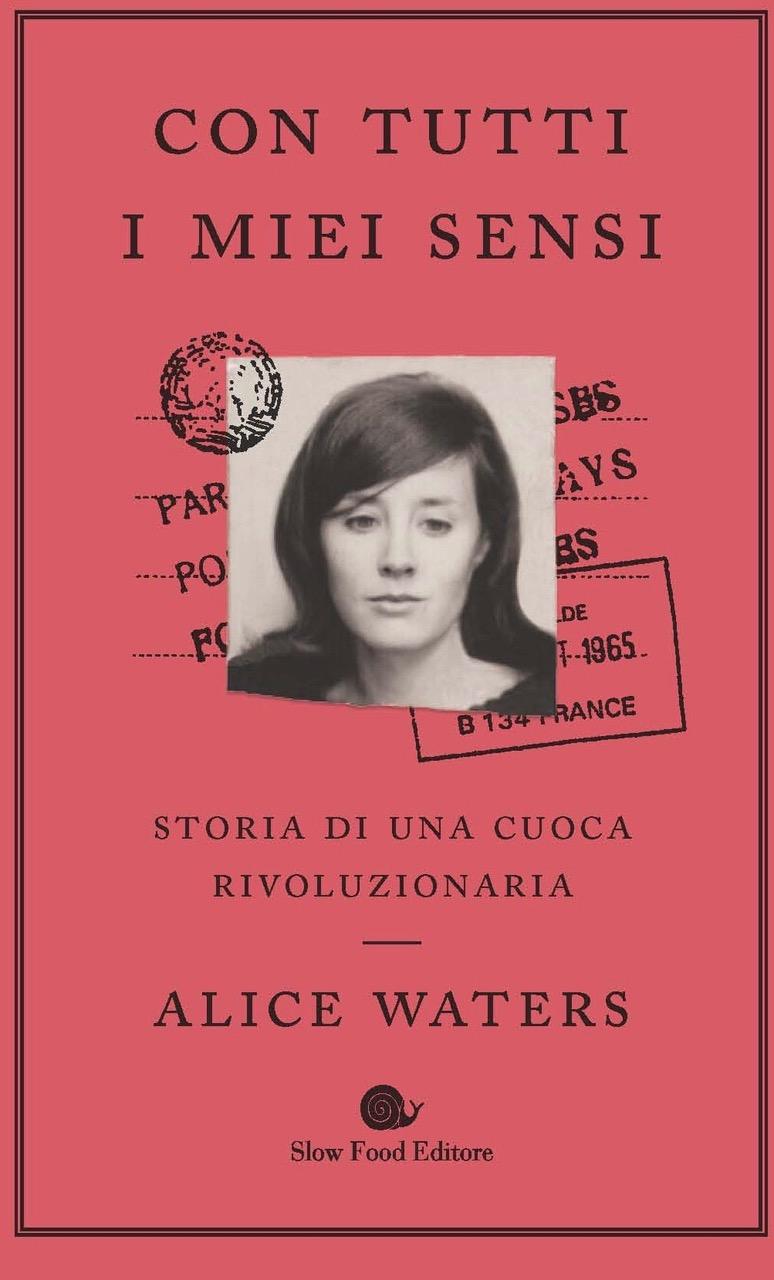 Con Tutti i mie sensi di Alice Waters. Slow Food Editore